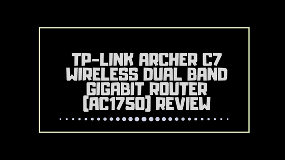 TP-Link Archer C7 Wireless Dual Band Gigabit Router (AC1750) Review