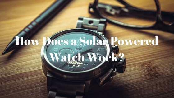 How Does a Solar Powered Watch Work?