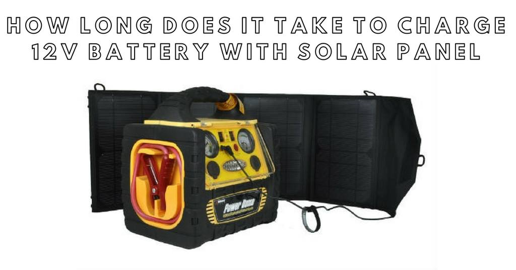 How Long Does It Take to Charge 12v Battery With Solar Panel