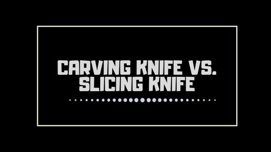 Carving knife vs. slicing knife