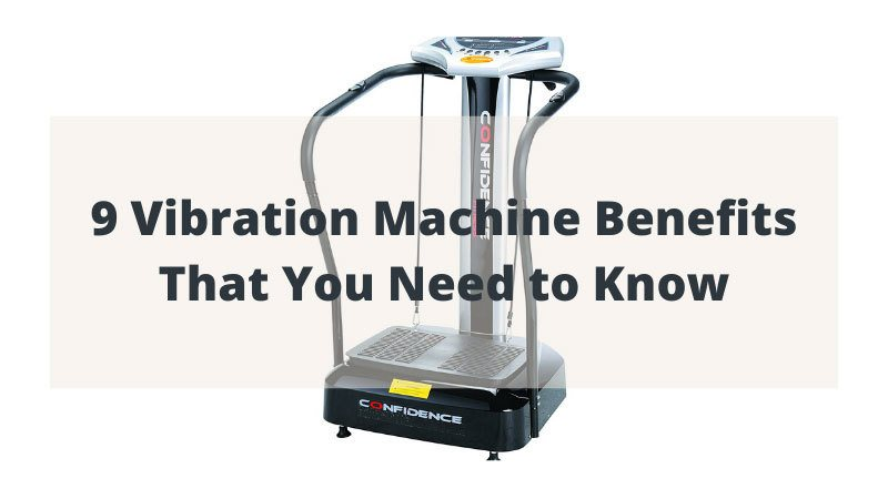 9 Vibration Machine Benefits That You Need to Know