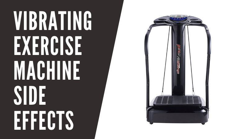 Vibrating Exercise Machine Side Effects For 2020